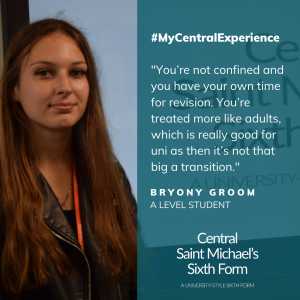 Quote from Bryony Groom saying how she enjoys being treated like an adult at Central Saint Michael's Sixth Form