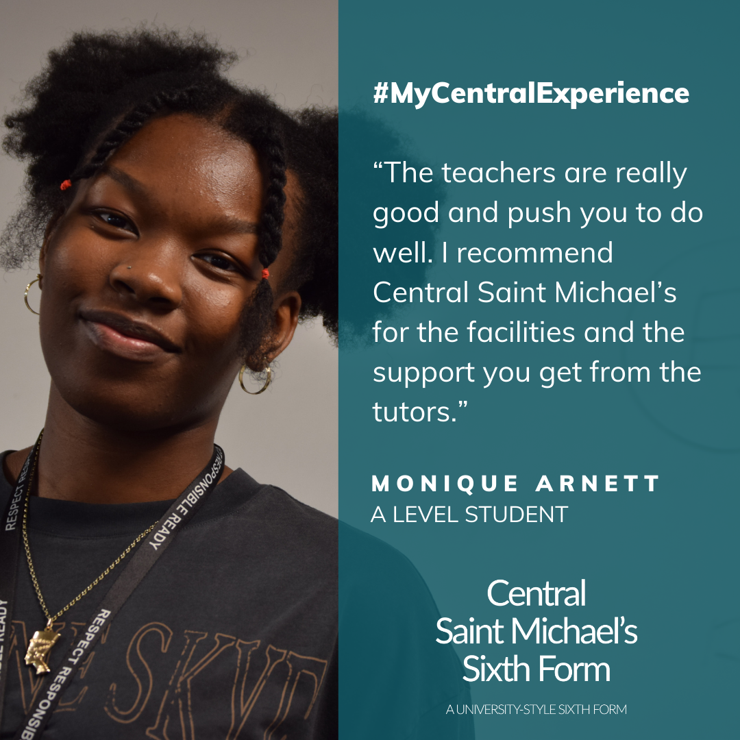 Quote from Monique Arnett praising the teachers at Central Saint Michael's Sixth Form and the facilities available
