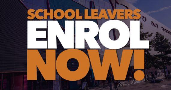 School Leavers Enrol Now!